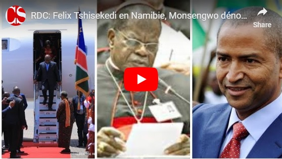 RDC: Felix Tshisekedi en Namibie, Monsengwo dénonce, et Katumbi tend la main.