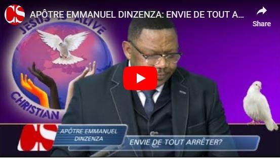 APÔTRE EMMANUEL DINZENZA: ENVIE DE TOUT ARRÊTER?