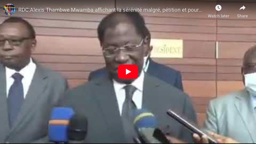 RDC:Alexis Thambwe Mwamba affichant la sérénité malgré, pétition et poursuites judiciaires. Sa réaction.