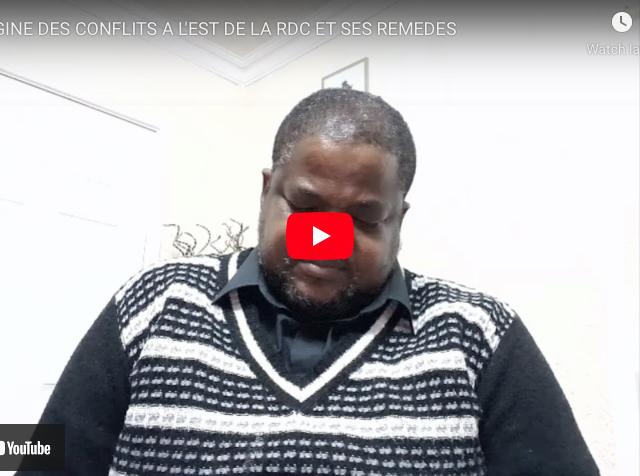 L'ORIGINE DES CONFLITS A L'EST DE LA RDC ET SES REMEDES.