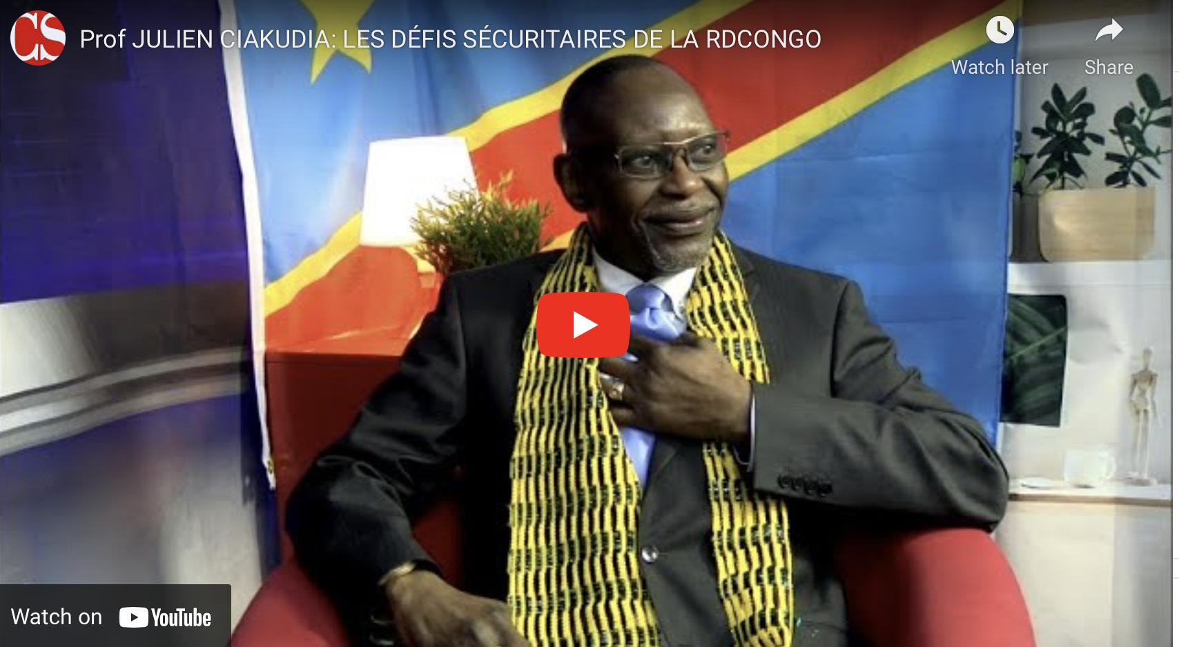 Prof JULIEN CIAKUDIA: LES DÉFIS SÉCURITAIRES DE LA RDCONGO.