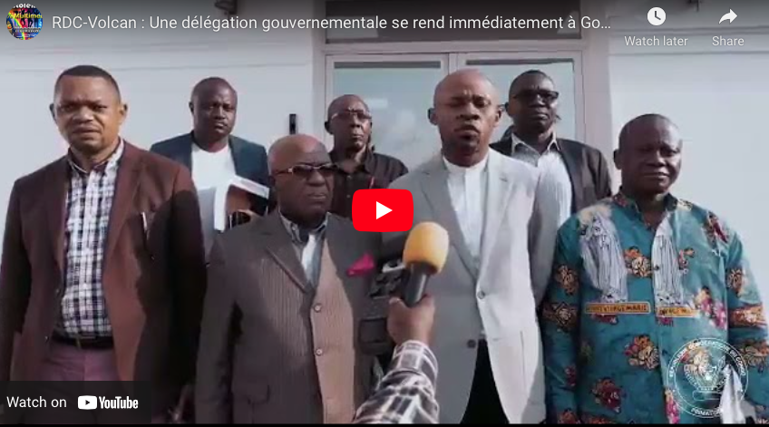 RDC_Volcan: Une délégation gouvernementale se rend immédiatement a Goma.